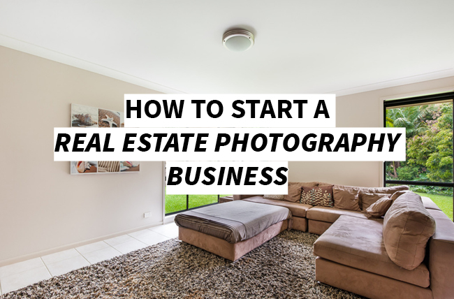 Start a Successful Real Estate Photography Business Now