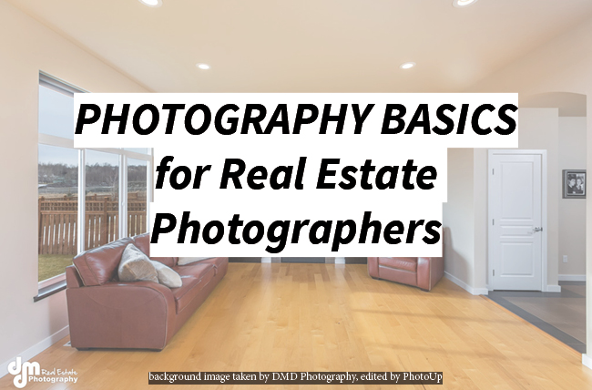 Photography Basics for Real Estate Photographers - PhotoUp | PhotoUp